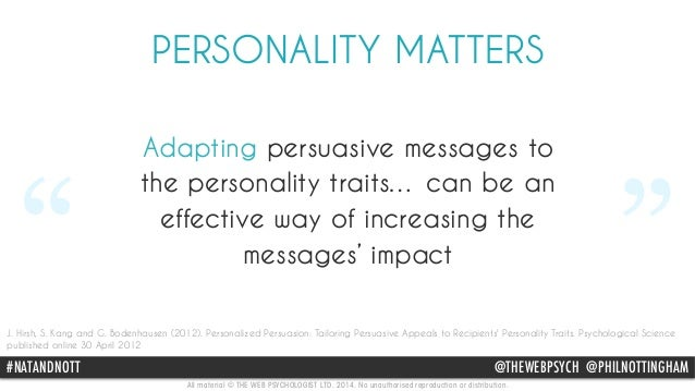 """PERSONALITY MATTERS  Adapting persuasive messages to  """" the personality traits… can be an  effective way of increasing the..."""
