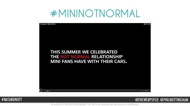 #MININOTNORMAL  VIDEO  #NATANDNOTT @THEWEBPSYCH @PHILNOTTINGHAM  All material © THE WEB PSYCHOLOGIST LTD. 2014. No unautho...