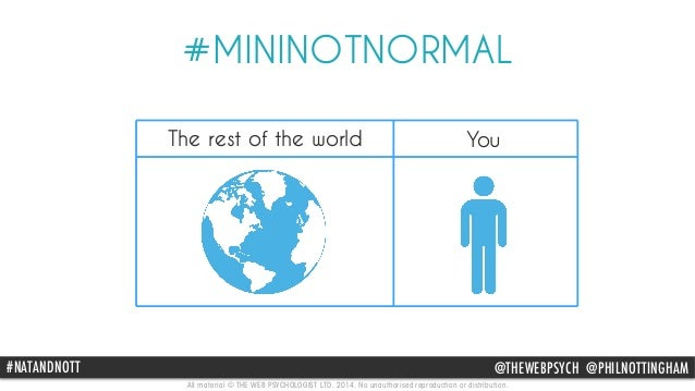 #MININOTNORMAL  The rest of the world You  #NATANDNOTT @THEWEBPSYCH @PHILNOTTINGHAM  All material © THE WEB PSYCHOLOGIST L...
