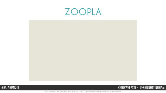 ZOOPLA  #NATANDNOTT @THEWEBPSYCH @PHILNOTTINGHAM  All material © THE WEB PSYCHOLOGIST LTD. 2014. No unauthorised reproduct...