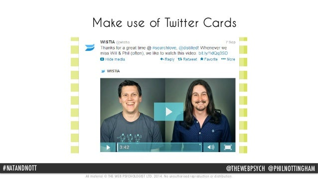 Make use of Twitter Cards  #NATANDNOTT @THEWEBPSYCH @PHILNOTTINGHAM  All material © THE WEB PSYCHOLOGIST LTD. 2014. No una...