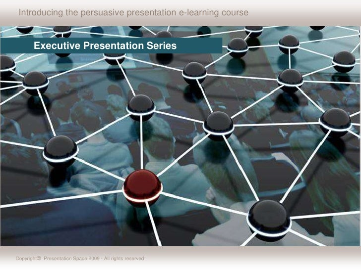 Introducing the persuasive presentation e-learning course <br />           Executive Presentation Series  <br />Copyright©...