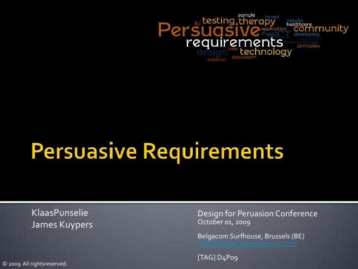 Persuasive Requirements<br />KlaasPunselie<br />James Kuypers<br />Design for Peruasion Conference<br />October 01, 2009<b...