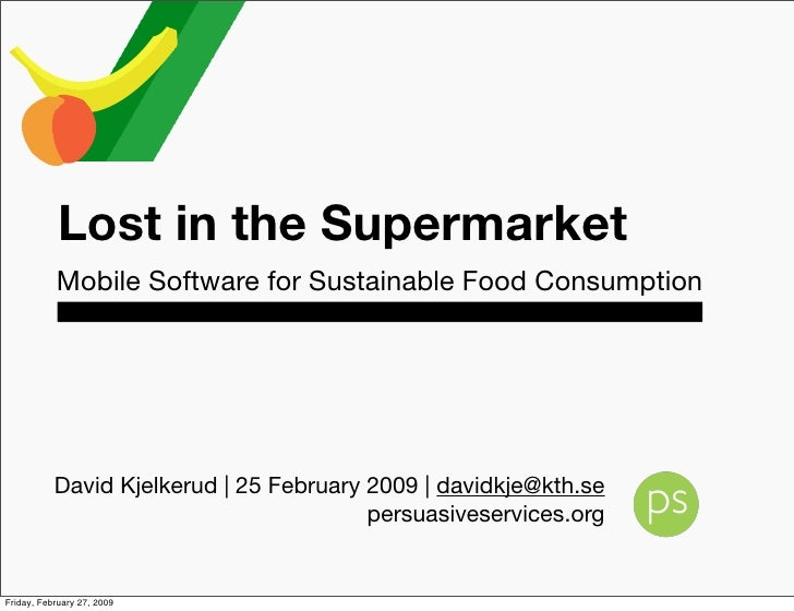 Lost in the Supermarket            Mobile Software for Sustainable Food Consumption                David Kjelkerud | 25 Fe...