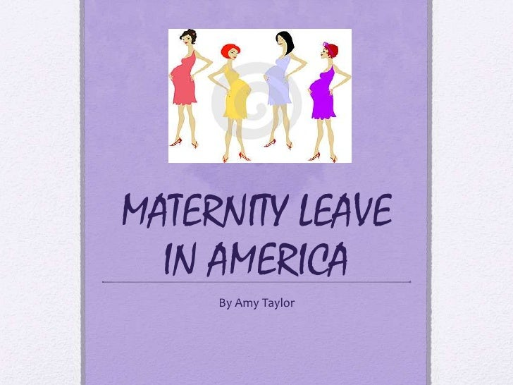 MATERNITY LEAVE IN AMERICA<br />By Amy Taylor<br />