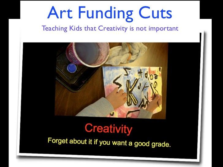 Art Funding CutsTeaching Kids that Creativity is not important