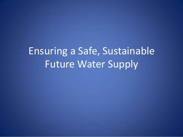 Ensuring a Safe, Sustainable Future Water Supply