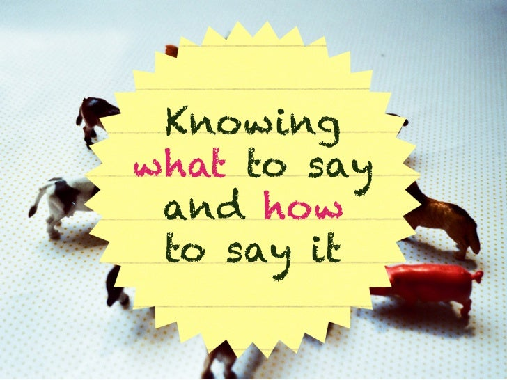 Knowingwhat to say and how to say it