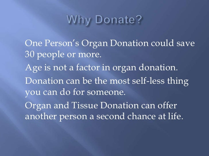 outline for organ donation research paper Experts say that the organs from one donor can save or help as many as 50 people read about the how to become an research statistics and research clinical trials journal articles organ donation takes healthy organs and tissues from one person for transplantation into another experts say that.