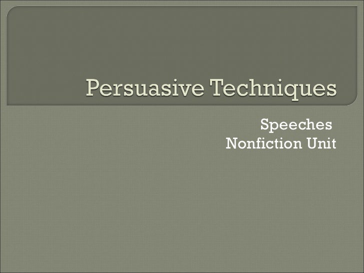 persuasive techniques in speeches powerpoint Persuasive techniques in speeches by hexme1 – teaching this is a set of resources used when studying how people use persuasive devices in speeches.