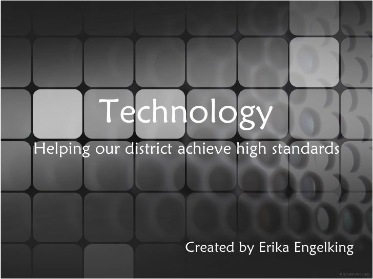 Technology Helping our district achieve high standards Created by Erika Engelking