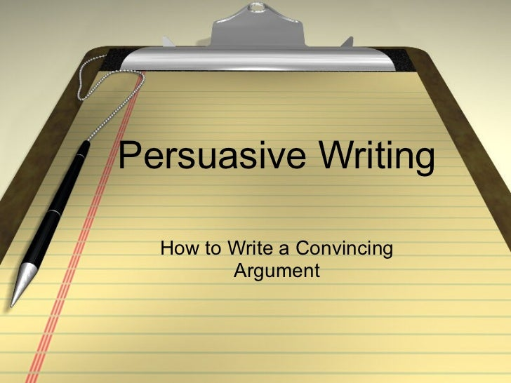 persuasive writing how to write a convincing argument - Examples Of Persuasive Writing Essays
