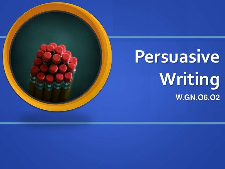 Persuasive Writing<br />W.GN.O6.O2<br />