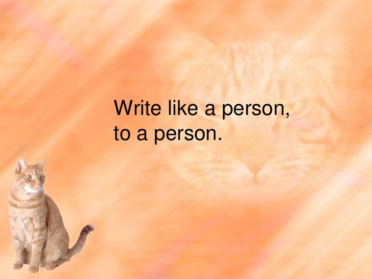 Write like a person, to a person.<br />