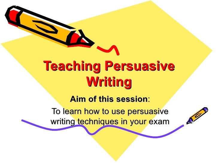 teaching persuasive writing powerpoint Persuasive writing a powerpoint presentation by: holly browning read 7140: methods of teaching writing vocabulary terms developmental spelling – a free.