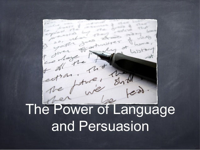 The Power of Language and Persuasion