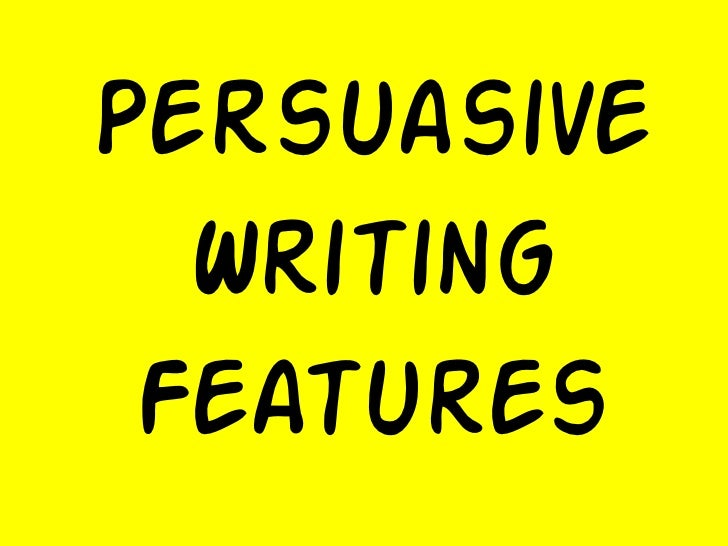 Persuasive  Writing Features