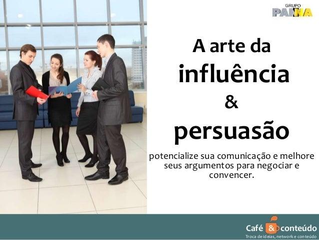 Café & conteúdo Troca de ideias, network e conteúdo A arte da influência & persuasão potencialize sua comunicação e melhor...