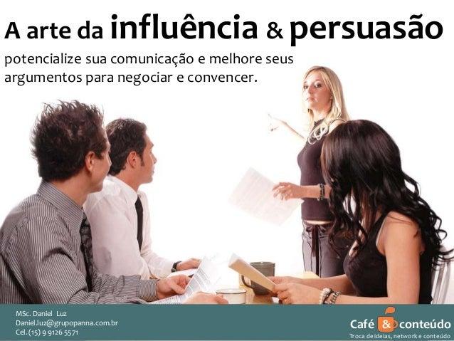 Apr 1 Café & conteúdo Troca de ideias, network e conteúdo A arte da influência & persuasão potencialize sua comunicação e ...