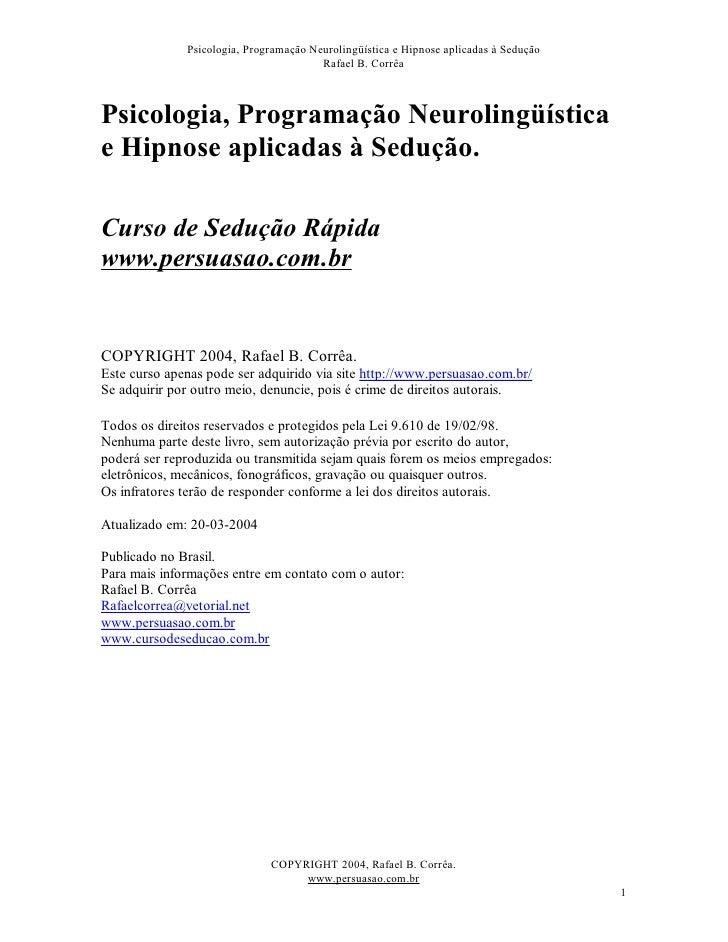 Psicologia, Programação Neurolingüística e Hipnose aplicadas à Sedução                                         Rafael B. C...