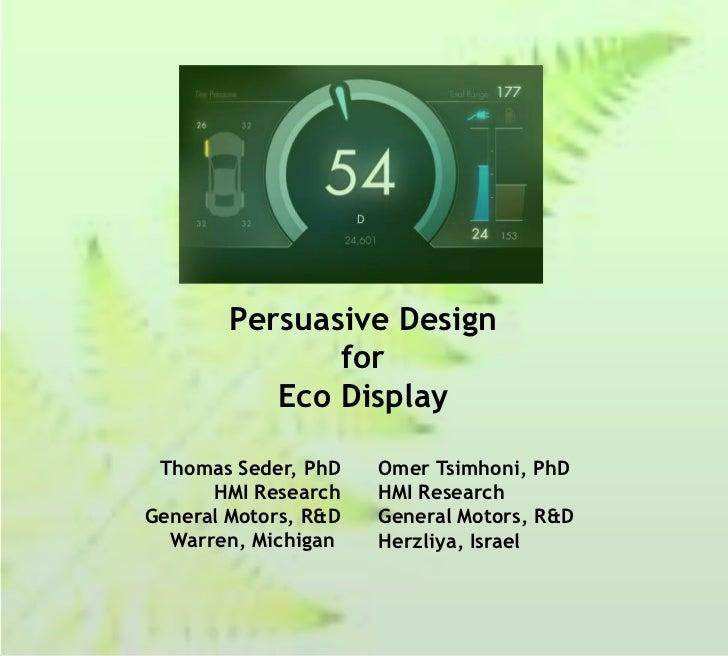 Persuasive Design               for           Eco Display Thomas Seder, PhD    Omer Tsimhoni, PhD      HMI Research    HMI...