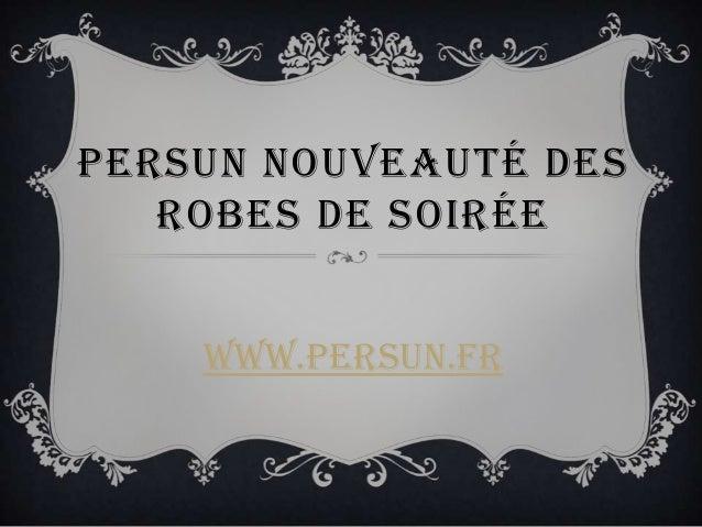 PERSUN NOUVEAUTÉ DESROBES DE SOIRÉEwww.persun.fr