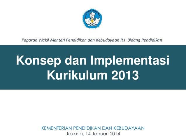 Paparan Wakil Menteri Pendidikan dan Kebudayaan R.I Bidang Pendidikan  Konsep dan Implementasi Kurikulum 2013  KEMENTERIAN...