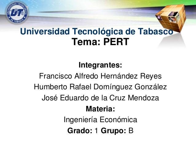 LOGO  Universidad Tecnológica de Tabasco                Tema: PERT                   Integrantes:        Francisco Alfredo...