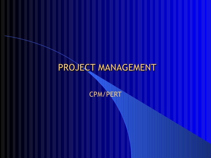 PROJECT MANAGEMENT CPM/PERT