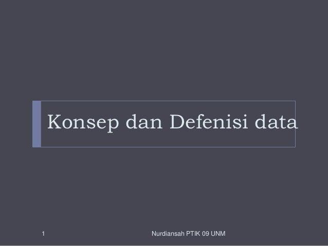 Konsep dan Defenisi data1             Nurdiansah PTIK 09 UNM