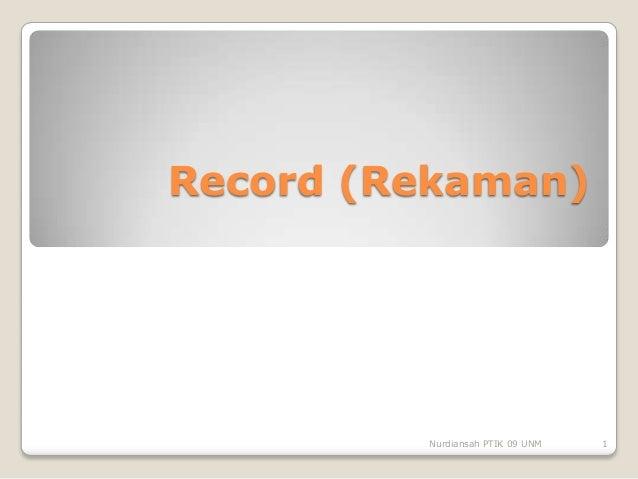Record (Rekaman)         Nurdiansah PTIK 09 UNM   1