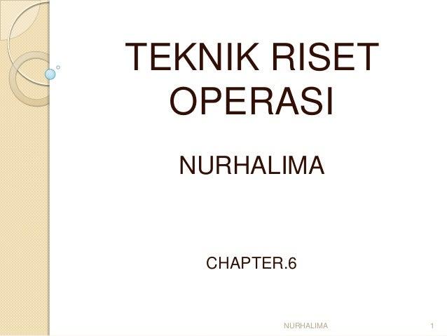 TEKNIK RISET  OPERASI  NURHALIMA   CHAPTER.6          NURHALIMA   1