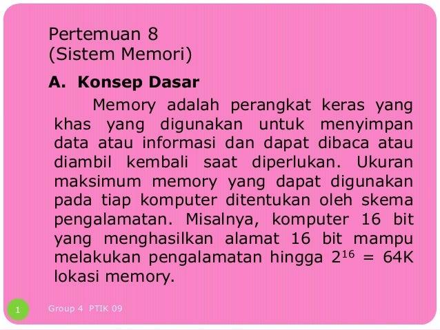 Pertemuan 8    (Sistem Memori)    A. Konsep Dasar         Memory adalah perangkat keras yang    khas yang digunakan untuk ...