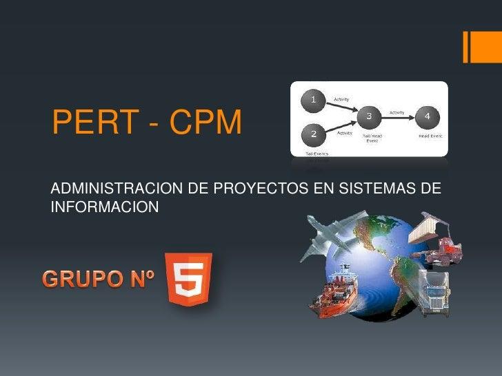 PERT - CPMADMINISTRACION DE PROYECTOS EN SISTEMAS DEINFORMACION