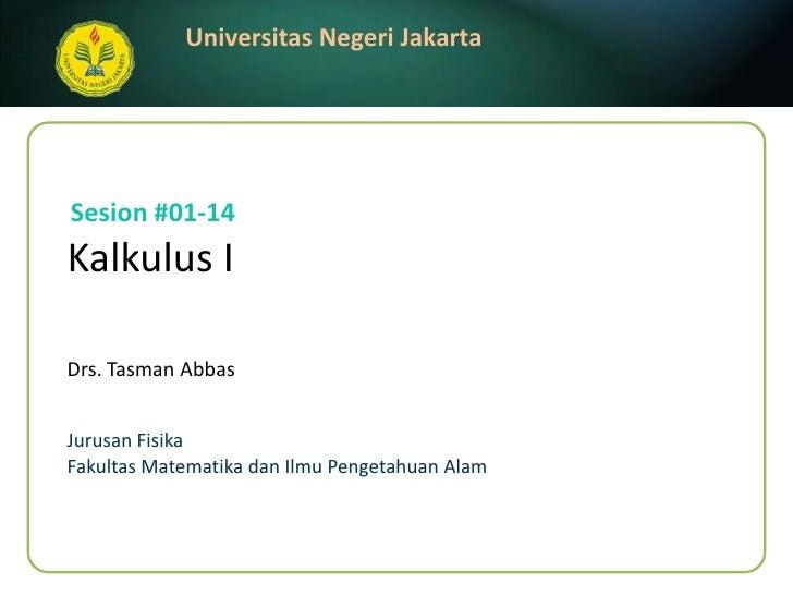 Kalkulus I<br />Drs. Tasman Abbas<br />Sesion#01-14<br />JurusanFisika<br />FakultasMatematikadanIlmuPengetahuanAlam<br />