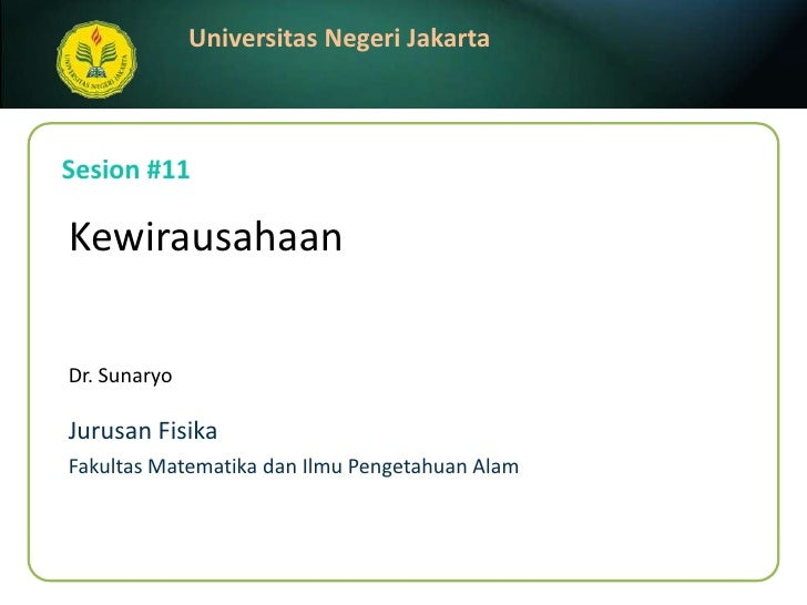 Sesion #11<br />Kewirausahaan<br />Dr. Sunaryo<br />JurusanFisika<br />FakultasMatematikadanIlmuPengetahuanAlam<br />