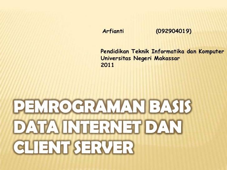 Arfianti          (092904019)Pendidikan Teknik Informatika dan KomputerUniversitas Negeri Makassar2011