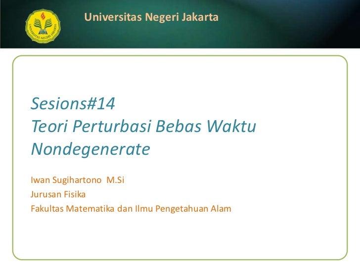 Sesions#14Teori Perturbasi Bebas Waktu Nondegenerate<br />IwanSugihartonoM.Si<br />JurusanFisika<br />FakultasMatematikada...