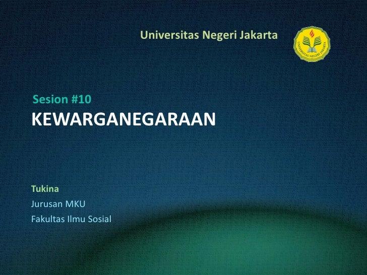 KEWARGANEGARAAN Tukina Jurusan MKU Fakultas Ilmu Sosial Sesion #10