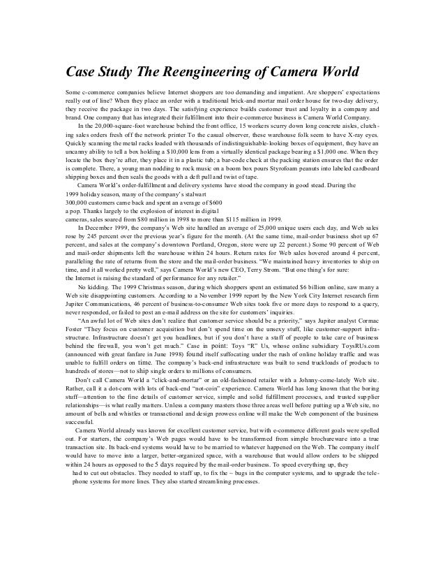 Case Study The Reengineering of Camera World Some c-commerce companies believe Internet shoppers are too demanding and imp...