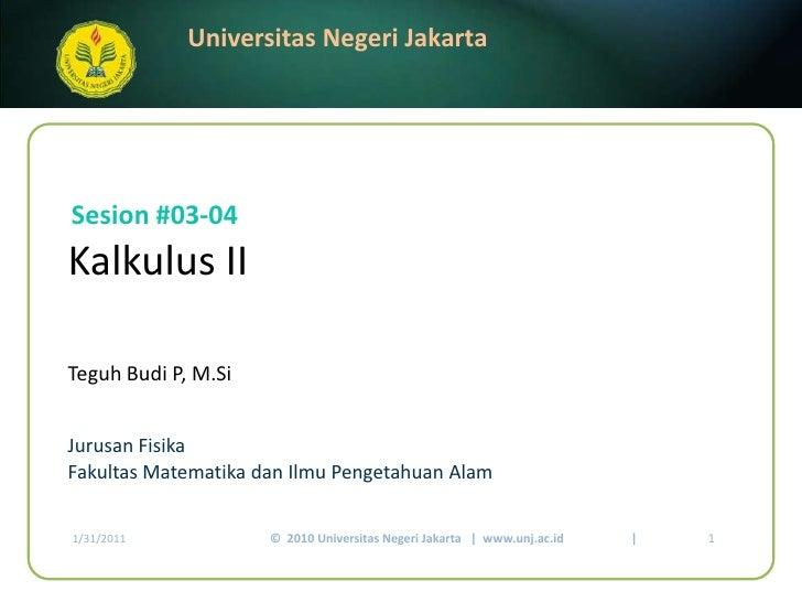 Kalkulus II<br />Teguh Budi P, M.Si <br />Sesion#03-04<br />JurusanFisika<br />FakultasMatematikadanIlmuPengetahuanAlam<b...