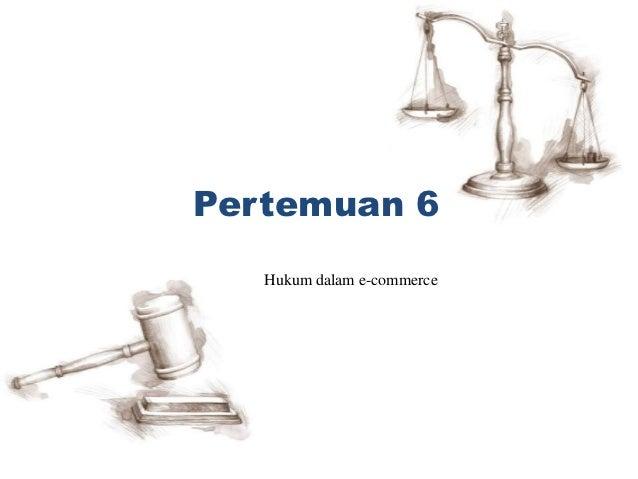 Pertemuan 6   Hukum dalam e-commerce