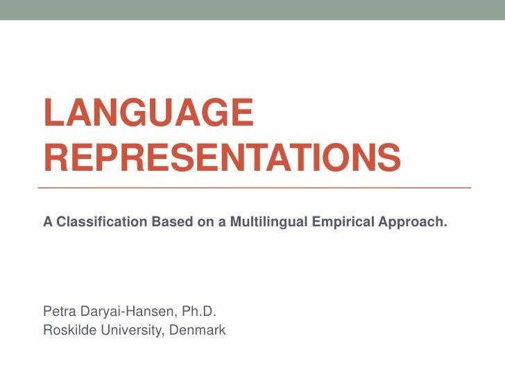 LANGUAGEREPRESENTATIONSA Classification Based on a Multilingual Empirical Approach.Petra Daryai-Hansen, Ph.D.Roskilde Univ...