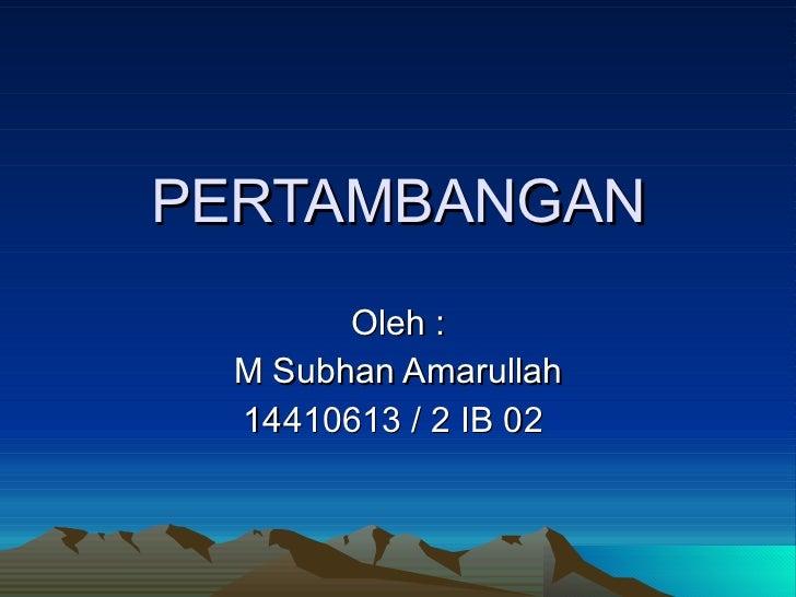 PERTAMBANGAN Oleh : M Subhan Amarullah 14410613 / 2 IB 02