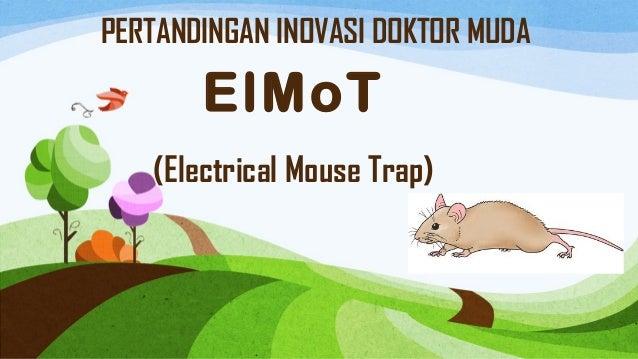 PERTANDINGAN INOVASI DOKTOR MUDA ElMoT (Electrical Mouse Trap)