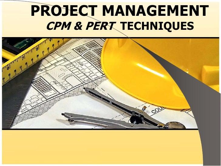 PROJECT MANAGEMENT CPM & PERT TECHNIQUES