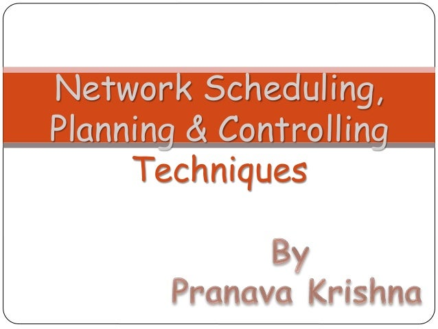 Network Scheduling, Planning & Controlling Techniques