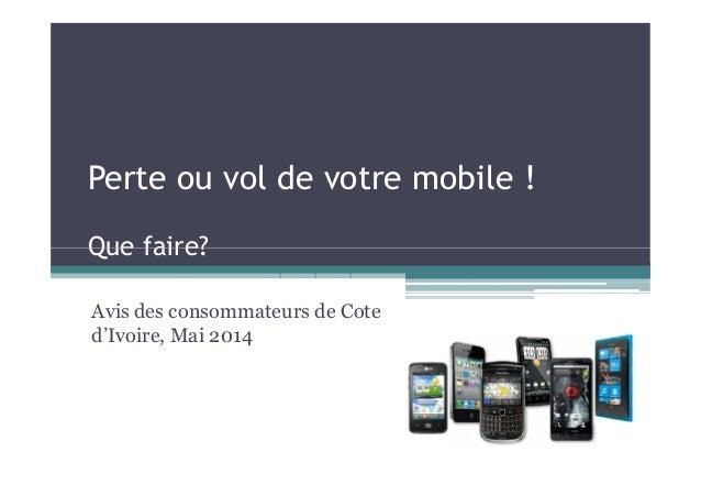 Perte ou vol de votre mobile ! Que faire?Que faire? Avis des consommateurs de Cote d'Ivoire, Mai 2014