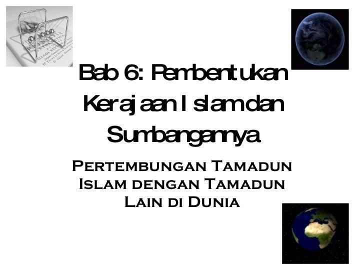 Bab 6: Pembentukan Kerajaan Islam dan Sumbangannya Pertembungan Tamadun Islam dengan Tamadun Lain di Dunia