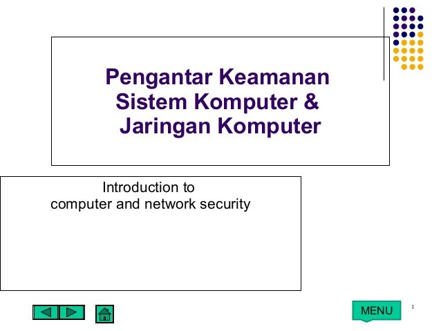 1 MENU Pengantar Keamanan Sistem Komputer & Jaringan Komputer Introduction to computer and network security